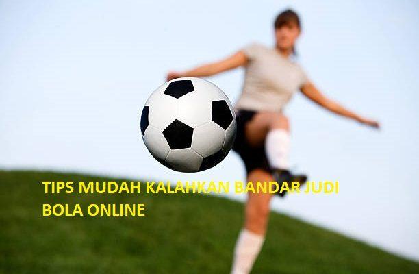 TIPS MUDAH KALAHKAN BANDAR JUDI BOLA ONLINE